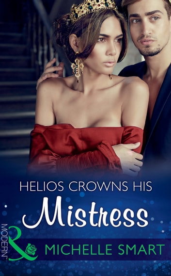 Helios Crowns His Mistress (Mills & Boon Modern) (The Kalliakis Crown, Book 3) 電子書籍 by Michelle Smart