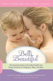 Belli Beautiful - The Essential Guide to the Safest Health and Beauty Products for Pregnancy, Mom, and Baby ebook by Annette Rubin,Melissa Schweiger
