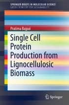 Single Cell Protein Production from Lignocellulosic Biomass ebook by Pratima Bajpai