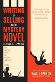 Writing and Selling Your Mystery Novel Revised and Expanded Edition - The Complete Guide to Mystery, Suspense, and Crime ebook by Hallie Ephron