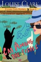 Cat Among The Fishes (The 9 Lives Cozy Mystery Series, Book 5) ebook by