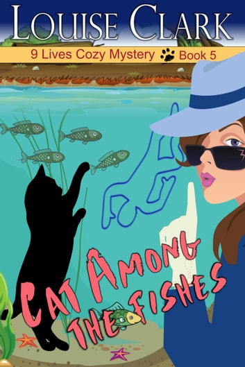 Cat Among The Fishes (The 9 Lives Cozy Mystery Series, Book 5) ebook by Louise Clark