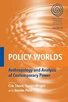 Policy Worlds ebook by Cris Shore,Susan Wright,Davide Però