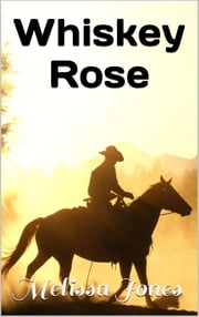 Whiskey Rose ebook by Melissa Jones