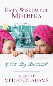 Daily Wisdom For Mothers ebook by Michelle Medlock Adams