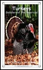 Turkeys: Gobblers of the Americas ebook by Caitlind L. Alexander