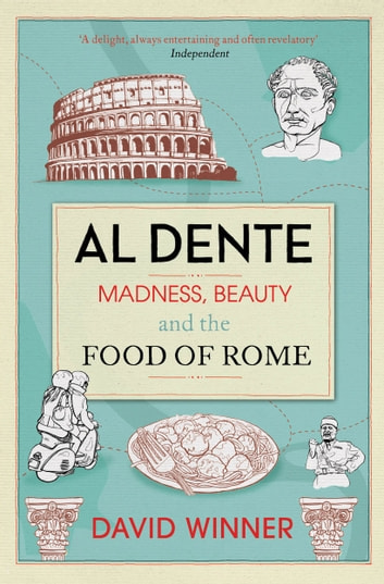 Al Dente - Madness, Beauty and the Food of Rome ebook by David Winner