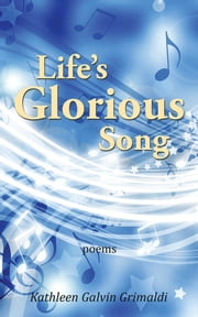 Life's Glorious Song ebook by Kathleen Galvin Grimaldi