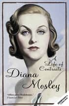A Life of Contrasts - The Autobiography ebook by Diana Mitford, Lady Mosley
