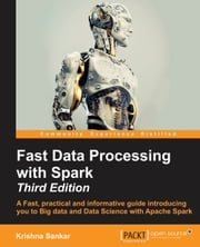 Fast Data Processing with Spark - Third Edition ebook by Krishna Sankar