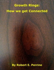 Growth Rings: How We Get Connected ebook by Robert Perrine