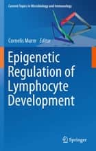 Epigenetic Regulation of Lymphocyte Development ebook by Cornelis Murre
