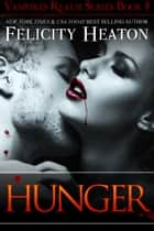 Hunger (Vampires Realm Romance Series #8) ebook door Felicity Heaton