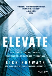 Elevate - The Three Disciplines of Advanced Strategic Thinking ebook by Rich Horwath