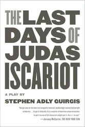 The Last Days of Judas Iscariot - A Play ebook by Stephen Adly Guirgis