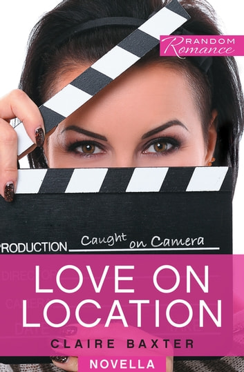 Love on Location ebook by Claire Baxter