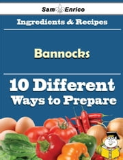 10 Ways to Use Bannocks (Recipe Book) ebook by Leon Blaine,Sam Enrico