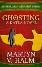 Ghosting - A Katla Novel ekitaplar by Martyn V. Halm