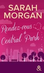 Rendez-vous à Central Park - Destination New York avec le meilleur de la romance ! Coup de Foudre à Manhattan T2 ebook by Sarah Morgan