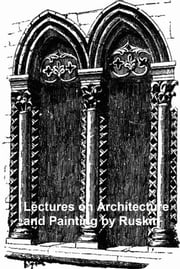 Lectures on Architecture and Painting, Illustrated ebook by Ruskin,John