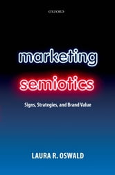 Marketing Semiotics - Signs, Strategies, and Brand Value ebook by Laura R. Oswald
