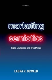 Marketing Semiotics: Signs, Strategies, and Brand Value ebook by Laura R. Oswald