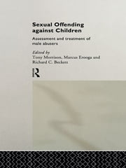 Sexual Offending Against Children - Assessment and Treatment of Male Abusers ebook by Richard Beckett,Marcus Erooga,Tony Morrison