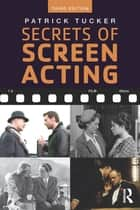 Secrets of Screen Acting ebook by Patrick Tucker
