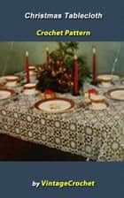 Christmas Tablecloth Crochet Pattern ebook by Vintage Crochet