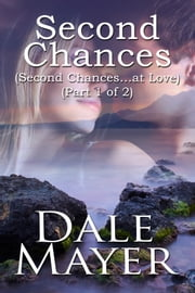 Second Chances: Part 1 of 2 ebook by Dale Mayer