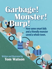 Garbage! Monster! Burp! ebook by Tom Watson