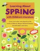 Learning About Spring with Children's Literature ebook by Margaret A. Bryant, Marjorie Keiper, Anne Petit