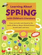 Learning About Spring with Children's Literature ebook by Margaret A. Bryant,Marjorie Keiper,Anne Petit