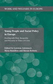 Young People and Social Policy in Europe - Dealing with Risk, Inequality and Precarity in Times of Crisis ebook by Lorenza Antonucci,Myra Hamilton,Steven Roberts