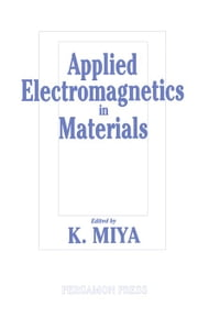 Applied Electromagnetics in Materials: Proceedings of the First International Symposium, Tokyo, 3-5 October 1988 ebook by Miya, K.