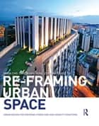 Re-Framing Urban Space ebook by Im Sik Cho,Chye-Kiang Heng,Zdravko Trivic