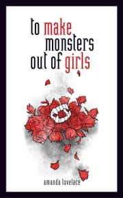 to make monsters out of girls ebook by Amanda Lovelace, ladybookmad