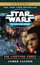 The Unifying Force: Star Wars Legends (The New Jedi Order) ebook by James Luceno
