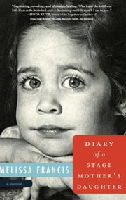 Diary of a Stage Mother's Daughter - A Memoir ebook by Melissa Francis