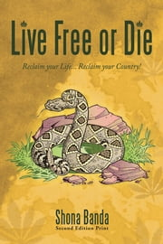 Live Free or Die - Reclaim Your Life... Reclaim Your Country! ebook by Shona Banda