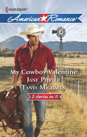 My Cowboy Valentine: Be Mine, Cowboy / Hill Country Cupid (Mills & Boon American Romance) ebook by Jane Porter,Tanya Michaels