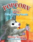 Popcorn Opossum and the Ookey Gookey Carrots ebook by Hilary Neiman