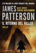 Il ritorno del killer - Un caso di Alex Cross ebook by James Patterson