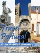Travel Portugal: Lisbon, Braga, Porto, Madeira, Azores, Alentejo, Algarve & More - Illustrated Guide, Phrasebook, And Maps (Mobi Travel) ebook by