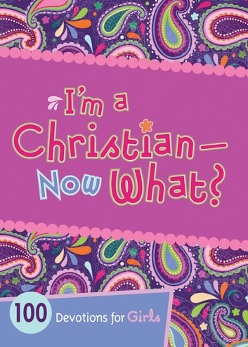 I'm a Christian--Now What? - 100 Devotions for Girls eBook by Andrea Denton