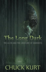 "The Long Dark ""The Alien and the Creature of Darkness"" ebook by Chuck Kurt"