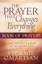 The Prayer That Changes Everything® Book of Prayers eBook by Stormie Omartian
