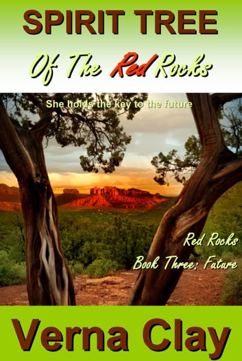 Spirit Tree of the Red Rocks: Future ebook by Verna Clay