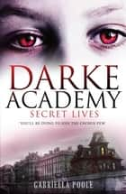 Darke Academy 1: Secret Lives - Book 1 ebook by Gabriella Poole