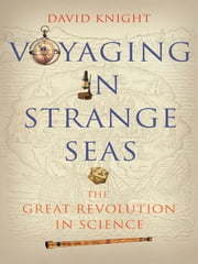 Voyaging in Strange Seas: The Great Revolution in Science ebook by Knight, David